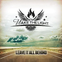 Wake The Light – Leave It All Behind